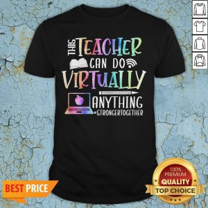 This Teacher Can Do Virtually Anything Stronger Together Shirt
