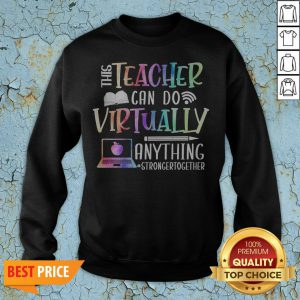 This Teacher Can Do Virtually Anything Stronger Together Sweatshirt