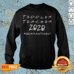 Toddler Teacher 2020 Quarantined Covid 19 Sweatshirt