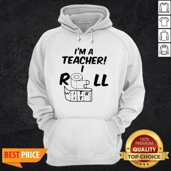 Toilet Paper In A Teacher I Roll With It Hoodie