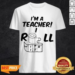 Toilet Paper In A Teacher I Roll With It Shirt