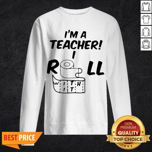 Toilet Paper In A Teacher I Roll With It Sweatshirt