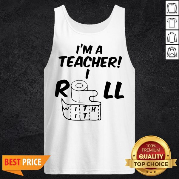 Toilet Paper In A Teacher I Roll With It Tank Top