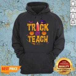 Trick Or Teach Shirt Teacher Halloween Hoodie