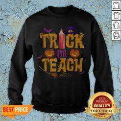 Trick Or Teach Shirt Teacher Halloween Sweatshirt