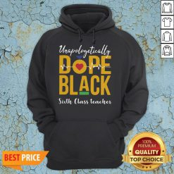 Unapologetically Dope Black Sixth Class Teacher Hoodie