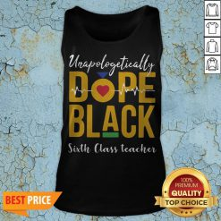Unapologetically Dope Black Sixth Class Teacher Tank Top