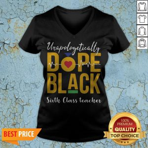 Unapologetically Dope Black Sixth Class Teacher V-neckUnapologetically Dope Black Sixth Class Teacher V-neck