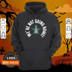We're Not Going Home T-Hoodie