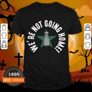 We're Not Going Home T-Shirt