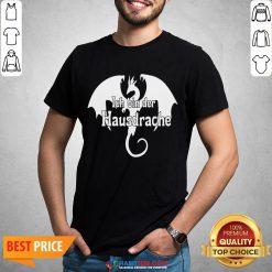 Awesome Dragon Ich Bin Der Hausdrache Shirt - Design By Habittees.com