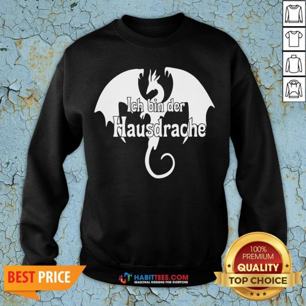 Awesome Dragon Ich Bin Der Hausdrache Sweatshirt - Design By Habittees.com