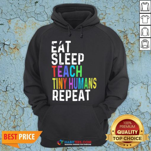 Awesome Eat Sleep Teach Tiny Humans Repeat Hoodie - Design By Habittees.com