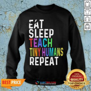 Awesome Eat Sleep Teach Tiny Humans Repeat Sweatshirt - Design By Habittees.com