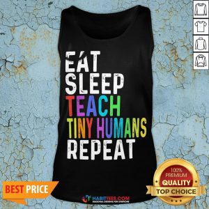 Awesome Eat Sleep Teach Tiny Humans Repeat Tank Top - Design By Habittees.com