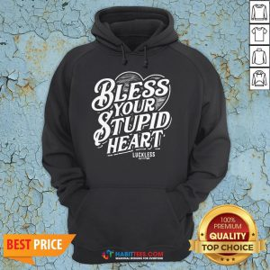 Bless Your Stupid Heart Hoodie