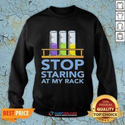 Chemistry Stop Staring At My Rack 2020 Sweatshirt