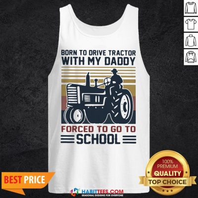Cute Born To Drive Tractors With My Daddy Forced To Go To School Vintage Tank Top - Design By Habittees.com