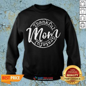 Cute Thankful Grateful Mom Woman Thanksgiving Sweatshirt - Design By Habittees.com