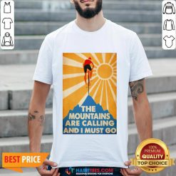 Cycling The Moutains Are Calling And I Must Go Shirt