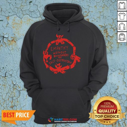 Empathy Without Boundaries Is Self Destruction Hoodie