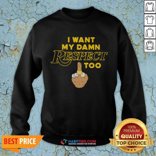 Funny I Want My Damn Respect Too Sweatshirt