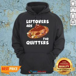 Funny Thanksgiving Leftovers are for Quitters Hoodie - Design By Habittees.com