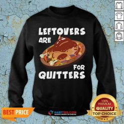 Funny Thanksgiving Leftovers are for Quitters Sweatshirt - Design By Habittees.com