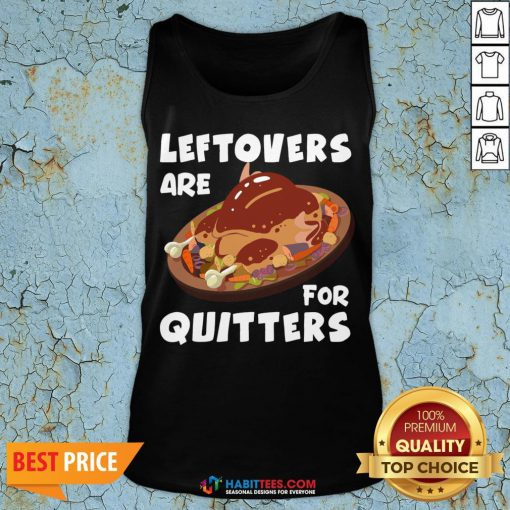 Funny Thanksgiving Leftovers are for Quitters Tank Top - Design By Habittees.com