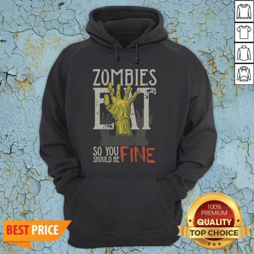 Funny Zombies Eat So You Should Be Fine Halloween Hoodie