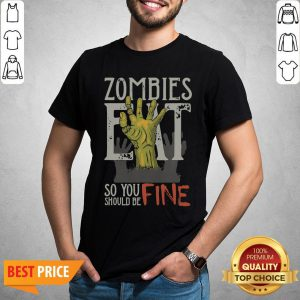 Funny Zombies Eat So You Should Be Fine Halloween Shirt