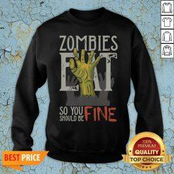 Funny Zombies Eat So You Should Be Fine Halloween Sweatshirt