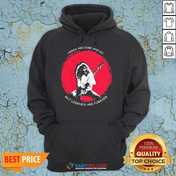 Heros Are Come And Go But Legends Are Forever Hoodie