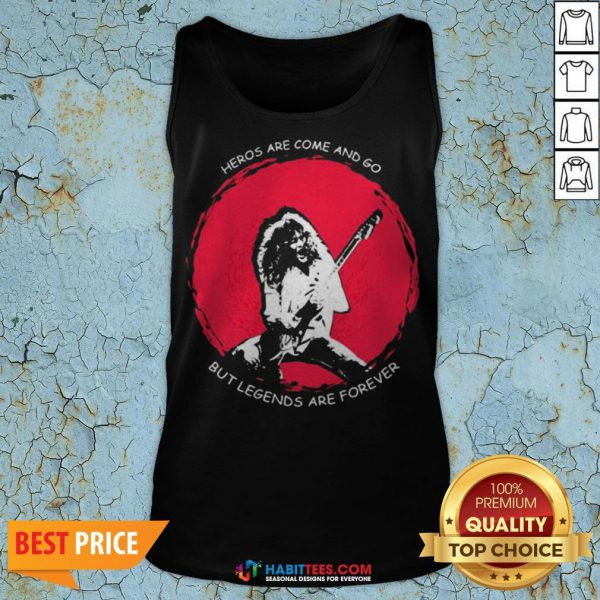 Heros Are Come And Go But Legends Are Forever Tank Top