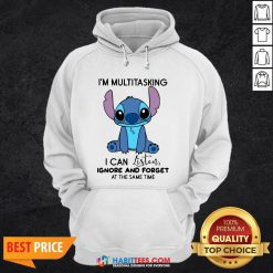 Stitch I'm Multitasking I Can Listen Ignore And Forget At The Same Time Hoodie