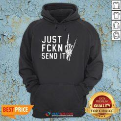 Perfect Just Fckn Send It Hoodie- Design by Habittees.com