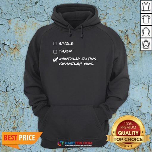 Single Taken Mentally Dating Chandler Bing Hoodie- Design by Habittees.com