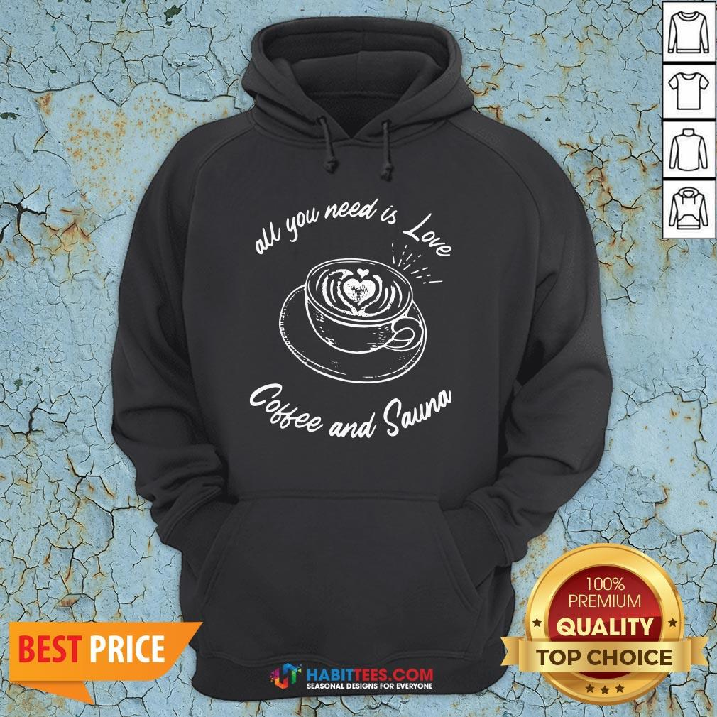 Official All You Need Is Love Coffee And Sauna Hoodie- Design by Habittees.com