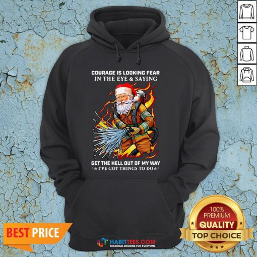 Official Courage Is Looking Fear In The Eye And Saying Get The Hell Out Of My Way I've Got Things To Do Hoodie- Design by Habittees.com
