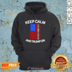 Perfect Keep Calm Trump 2020 And Trump On Hoodie- Design by Habittees.com