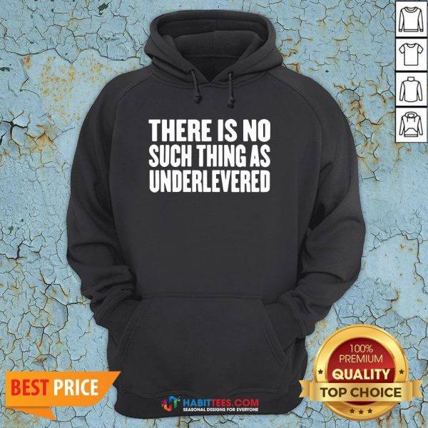 Official No Such Thing As Underlevered Funny Town Hall Trump Quote Hoodie- Design by Habittees.com