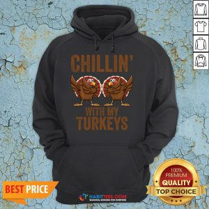 Hot Chillin With My Turkeys Funny Thanksgiving Gift Turkey Hoodie - Design By Habittees.com