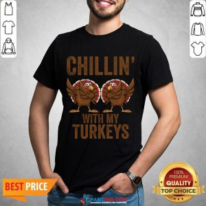 Hot Chillin With My Turkeys Funny Thanksgiving Gift Turkey Shirt - Design By Habittees.com