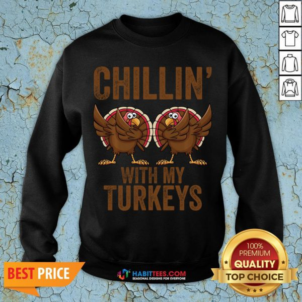 Hot Chillin With My Turkeys Funny Thanksgiving Gift Turkey Sweatshirt - Design By Habittees.com