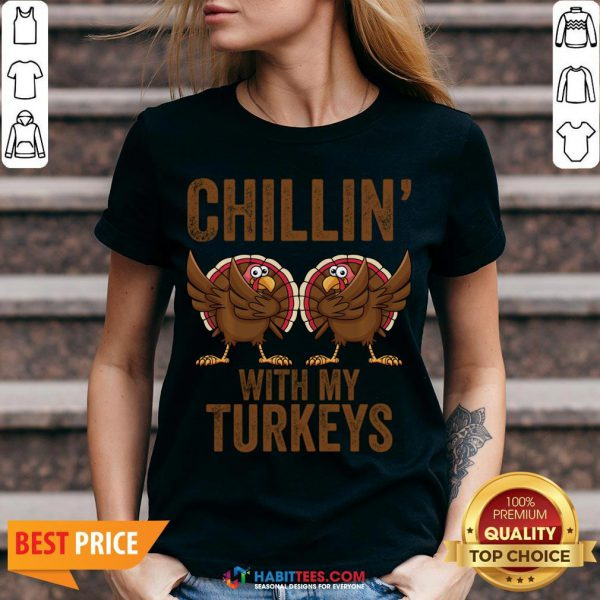 Hot Chillin With My Turkeys Funny Thanksgiving Gift Turkey V-neck - Design By Habittees.com