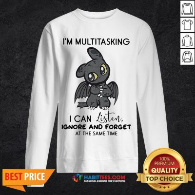 Hot Dragon I'm Multitasking I Can Listen Ignore And Forget At The Same Time Sweatshirt - Design By Habittees.com
