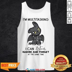 Hot Dragon I'm Multitasking I Can Listen Ignore And Forget At The Same Time Tank Top - Design By Habittees.com