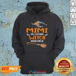 I'm A Mimi And A Retired Wtich Nothing Scares Me Halloween Hoodie