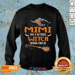 I'm A Mimi And A Retired Wtich Nothing Scares Me Halloween Sweatshirt