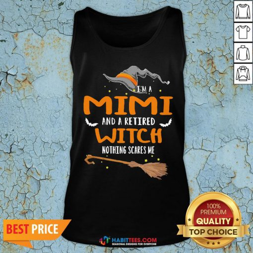 I'm A Mimi And A Retired Wtich Nothing Scares Me Halloween Tank Top